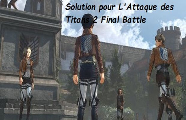 solution pour L'Attaque des Titans 2 Final Battle b